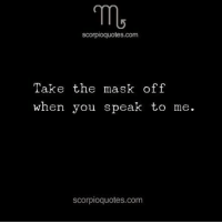 Memes, The Mask, and Mask: scorpioquotes.com  Take the mask off  when you Speak to me.  scorpioquotes.com keep it real or keep it pushin' ♏️❤️✨ ScorpiosBeLike Scorpios ScorpioAF ScorpioPower TeamScorpio 🦂