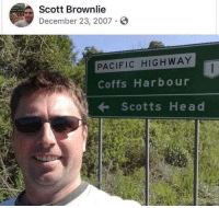 Head, Irl, and Me IRL: Scott Brownlie  December 23, 2007 .  PACIFIC HIGHWAY  Coffs Harbour  ← Scotts Head me irl
