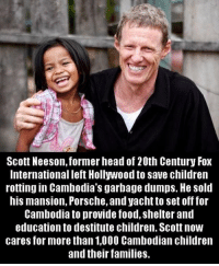 Memes, Porsche, and 🤖: Scott Neeson, former head of 20th Century Fox  International left Hollywood to save children  rotting in Cambodia's garbage dumps. He sold  his mansion, Porsche, and yacht to set off for  Cambodia to provide food, shelter and  education to destitute children. Scott now  cares for more than 1,000 Cambodian children  and their families. https://t.co/zj21qfA5DY