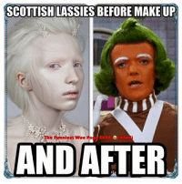 Accurate as fuck!!: SCOTTISH LASSIES BEFORE MAKE UP  The Funniest Wee Fa  AND AFTER Accurate as fuck!!