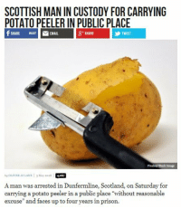 "Tumblr, Wee, and Prison: SCOTTISH MAN IN CUSTODY FOR CARRYING  POTATO PEELER IN PUBLIC PLACE  f EMAIL  SHARE 9537  8+SHARE  TWEET  Pixabay Stock Image  y OLIVER  LANE 3 May 2018  4260  A man was arrested in Dunfermline, Scotland, on Saturday for  carrying a potato peeler in a public place ""without reasonable  excuse"" and faces up to four years in prison. <p><a href=""http://higher-order.tumblr.com/post/173678741024/oi-have-ya-got-a-license-for-that-potato-peeler"" class=""tumblr_blog"">higher-order</a>:</p><blockquote><p>Oi, have ya got a license for that potato peeler, ya wee cunt? <br/></p></blockquote>"