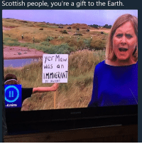 Earth, Dank Memes, and Scottish: Scottish people, you're a gift to the Earth.  yer Maw  WaS an  IMMICRAN  e Nugget  -4 mins getting up in 5 hrs