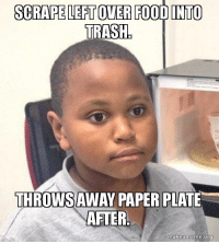 SCRAPE LEFTOVER FOOD INTO  TRASH,  THROWSALWAY PAPER PLATE  AFTER  makeanneme.org Happens more than I'd like to admit.