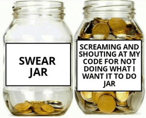 A day in the life of a software developer.: SCREAMING AND  SHOUTING AT MY  CODE FOR NOT  DOING WHAT I  WANT IT TO DO  SWEAR  JAR  JAR A day in the life of a software developer.