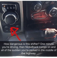 Driving, Memes, and Nickelback: SCREEN  off  R N D  OFF  Auto  4WD  AUTO  LOCK  How dangerous is this shifter? One minute  you're driving, then Nickelback comes on and  all of the sudden you're parked in the middle of  the highway.