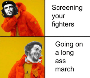 Ass, Memes, and History: Screening  your  fighters  Going on  a long  ass  march I have seen no Guevara memes