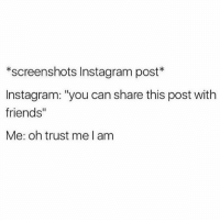 """Friends, Instagram, and Lmao: *screenshots Instagram post*  Instagram: """"you can share this post with  friends  Me: oh trust me am Lmao 😂"""