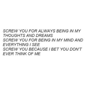 https://iglovequotes.net/: SCREW YOU FOR ALWAYS BEING IN MY  THOUGHTS AND DREAMS  SCREW YOU FOR BEING IN MY MIND AND  EVERYTHING / SEE  SCREW YOU BECAUSE I BET YOU DON'T  EVER THINK OF ME https://iglovequotes.net/