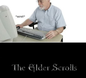 You may now laugh: *scroll*  The Elder Scrolls You may now laugh