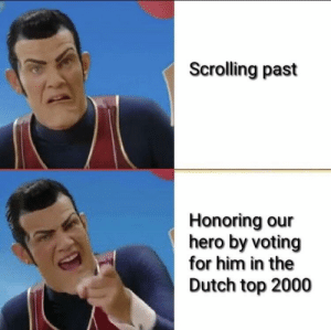 Dank, Memes, and Target: Scrolling past  Honoring our  hero by voting  for him in the  Dutch top 2000 Thought this message was to important to ignore. Decided to repost here to spread the word. Instructions in comments. by ll_blank_ll MORE MEMES