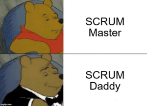 All The, Scrum, and Com: SCRUM  Master  SCRUM  Daddy  imgflip.com My SCRUM daddy gives me all the story points I could ever want