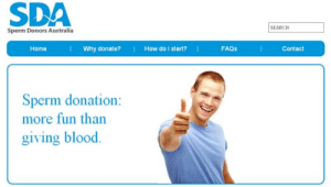adirred:  rebekyboo:  timelordy-teganbreann:  seblaine:  australian adverts are slowly becoming my favourite  omg    This rivalry's heating up. : SDA  SEARCH  Sperm Donors Australia  I Why donate?  How do I start?|  Contact  Home  FAQS  Sperm donation:  more fun than  giving blood. adirred:  rebekyboo:  timelordy-teganbreann:  seblaine:  australian adverts are slowly becoming my favourite  omg    This rivalry's heating up.