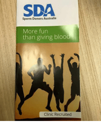 Giving Blood: SDA  Sperm Donors Australia  More fun  than giving blood  Clinic Recruited
