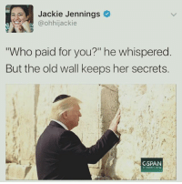 """Memes, Old, and 🤖: se Jackie Jennings  @ohhijackie  ho paid for you?"""" he whispered  But the old wall keeps her secrets.  C-SPAN  C-span org 😂"""