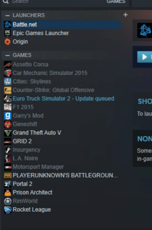 Counter Strike, Euro, and Prison: Sea  GAMES  LAUNCHERS  .. Battle.net  Epic Games Launcher  Origin  GAMES  Assetto Corsa  Car Mechanic Simulator 2015  Cities: Skylines  Counter-Strike: Global Offensive  Euro Truck Simulator 2-Update queued  SHO  F1 2015  9 Garry's Mod  To lau  Geneshift  Grand Theft Auto V  GRID 2  Insurgency  LA Noire  NON  Some  in-gan  ww Motorsport Manager  回PLAYERUNKNOWN'S BATTLEGROUN  2 Portal 2  Prison Architect  困RimWorld  Rocket League Everybody is complaining about so many Launchers, meanwhile I'm here, like...