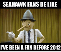 Be Like, LeBron James, and Memes: SEAHAWK FANS BE LIKE  I'VE BEEN A FAN BEFORE 2012 Credit - Rob Taormina (Lebron James Haters UNITED)