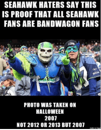 We all know Oakland fans are now 49er fans!!!: SEAHAWK HATERS SAY THIS  IS PROOF THAT ALL SEAHAWK  FANS ARE BANDWAGON FANS  PHOTO WAS TAKEN ON  HALLOWEEN  2007  NOT 2012 OR 2013 BUT 2001  made on  imgur We all know Oakland fans are now 49er fans!!!