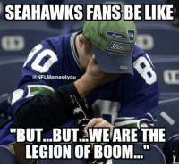 "Maybe next year Seattle Seahawks...  Like ➡️ NFL Memes!: SEAHAWKS FANS BE LIKE  @NFLMemes4you  ""BUT...BUT. WE ARE THE  LEGION OF BOOM Maybe next year Seattle Seahawks...  Like ➡️ NFL Memes!"