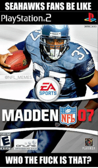 Nfl,  Who the Fuck, and Fuck-Is: SEAHAWKS FANS BELIKE  PlayStation C  Riddel  @NFL MEMES  EA  SPORTS  EVERYONE  OnLinE.  PLAYERSE  OROADDANO ONLY  WHO THE FUCK IS THAT?