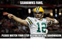 SEAHAWKS FANS,  @NFL MEMES  PLEASE WATCH YOUR STEP ASYOUEXITTHE BANDWAGON Aaron Rodgers Be Like..