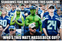 Seahawks Fans...: SEAHAWKS FANSWATCHING THIS GAMELIKE  @NFL MEMES  WHORSTHIS MATT HASSELBECK GUY? Seahawks Fans...