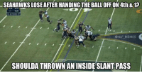 Dammit Pete, get your shit together.: SEAHAWKS LOSE AFTER HANDING THE BALL OFF ON4th&1?  ONLF MEMES  SHOULDATHROWN ANINSIDESLANT PASS Dammit Pete, get your shit together.