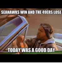 SEAHAWKS WIN AND THE 49ERS LOSE  TODAY WAS,A GOOD DAY Another good day gohawks