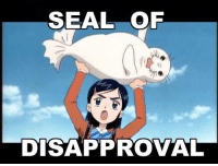 ~Matt from the page Anime Society Stop By: We Post GIFs: SEAL OF  DISAPPROVAL ~Matt from the page Anime Society Stop By: We Post GIFs