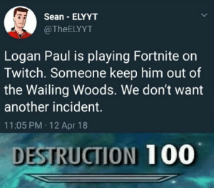 Anaconda, Twitch, and Another: Sean ELYYT  @TheELYYT  Logan Paul is playing Fortnite on  Twitch. Someone keep him out of  the Wailing Woods. We don't want  another incident.  11:05 PM 12 Apr 18  DESTRUCTION 100 Oh no.. (i.redd.it)