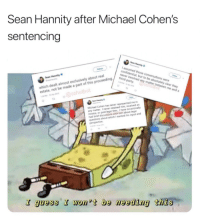 Party, Politics, and Michael: Sean Hannity after Michael Cohen's  sentencing  as  confidential but to be absolutely clear they  which dealt almost exclusively about real  estate, not be made a part of this proceedingh  third-party  shotbot  Michael Cohen has never represented me in  any matter. 1 never retained him, received an  invoice, or paid legal fees, I have occasionally  had brief discussions with him about lega  about which I wanted his input and  T guessI won'tbe needing this