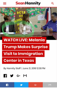 Melina's team wouldn't enter the room Unless waterbotylrs were covered with a cup and in plain view of camera.: Sean Hannitya  ACTS  OF  ND  WATCH LIVE: Melania  Trump Makes Surprise  Visit to Immigration  Center in Texas  By Hannity Staff | June 21, 2018 12:38 PM  G+ Melina's team wouldn't enter the room Unless waterbotylrs were covered with a cup and in plain view of camera.
