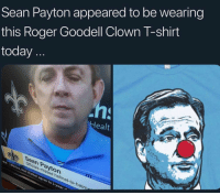 Roger, Roger Goodell, and Sports: Sean Payton appeared to be wearing  this Roger Goodell Clown l-shirt  today  ealt  Sean Payton  Officials missed helmet-to-hel  to  el 🔬hmmmm