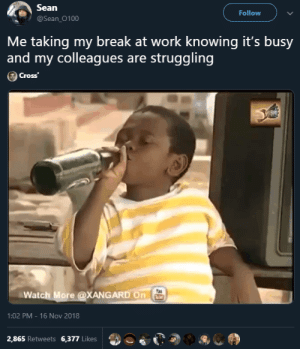 Lemme enjoy my 15 mins by Zetice MORE MEMES: Sean  @Sean_0100  Follow  Me taking my break at work knowing it's busy  and my colleaques are struggling  Cross  Watch More @XANGARD On  1:02 PM - 16 Nov 2018  2,865 Retweets 6,377 Likes Lemme enjoy my 15 mins by Zetice MORE MEMES