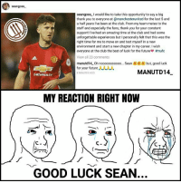 DONE DEAL! SEAN GOSS ↔ QPR . Thankyou... Goodbye... And Good luck💪🙏 . Keep fighting and show your class 🙏 I love you @seangoss_ 🔴 . mufc manchesterunited ggmu mourinho davesaves reddevils oldtrafford darmian mkhitaryan ibrahimovic bailly pogba waynerooney martial anderherrera rashford philjones daleyblind lingard ashleyyoung valencia lukeshaw smalling daviddegea juanmata manutd14_ manutd14_id: Seangoss.  seangoss Iwould like to take this opportunity to say a big  thank you to everyone at @manchesterunited for the last 5and  a half years I've been at theclub. From my team mates to the  staff and especially the fans, thank you for your constant  support! I've had an amazing time at the club and had some  unforgettable experiences but l personally felt that this was the  right time for meto move on and test myself in a new  environment and start a new chapter in my career. I wish  everyone at the club the best of luck for the future #mufc  View all 23 comments  manutd14-oh nooooooooooo... Sean &&& but, good luck  for your future  J  MANUTD14  B MINUTES AGO  CHEVROLET  MY REACTION RIGHT NOW  GOOD LUCK SEAN. DONE DEAL! SEAN GOSS ↔ QPR . Thankyou... Goodbye... And Good luck💪🙏 . Keep fighting and show your class 🙏 I love you @seangoss_ 🔴 . mufc manchesterunited ggmu mourinho davesaves reddevils oldtrafford darmian mkhitaryan ibrahimovic bailly pogba waynerooney martial anderherrera rashford philjones daleyblind lingard ashleyyoung valencia lukeshaw smalling daviddegea juanmata manutd14_ manutd14_id