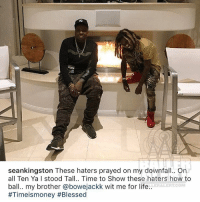 From the desk of SeanKingston: seankingston These haters prayed on my downfall.. On  all Ten Ya I stood Tall.. Time to Show these haters how to  LLERALERT CO  ball... my brother a bowejackk Wit me for life..  From the desk of SeanKingston