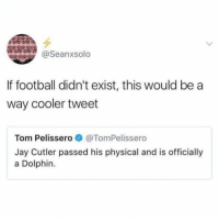 Agreed.: @Seanxsolo  If football didn't exist, this would be a  way cooler tweet  Tom Pelisser。. @TomPelissero  Jay Cutler passed his physical and is officially  a Dolphin Agreed.