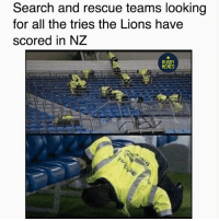 Memes, Soon..., and Lions: Search and rescue teams looking  for all the tries the Lions have  scored in NZ  RUGBY  MEMES I hope they find them soon... 😂😂😂🦁 rugby LionsNZ2017 crusaders