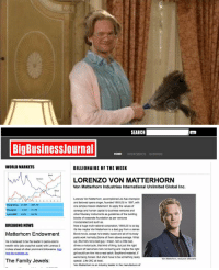 "➡️ ROUND 1 ⬅️ BarneyBattle Rt for ""Mrs. Stinsfire"" Fav for ""Lorenzo Von Matterhorn"": SEARCH  Big Businessjournal  HOME  WORLD MARKETS  BILLIONAIRE OF THE WEEK  LORENZO VON MATTERHORN  Von Matterhorn Industries International Unlimited Global Inc.  Lorenzo Von Matterhorm, accomplished Jal Alai champion  and beloved opera singer, founded VMIUGI  in 1997, with  Hang Seng 21 4301  one simple mission statement to apply the values of  3134 -11-20  synergy and human capitalto  business ventures and  other fiduciary instruments as guidelines of the buiding  blocks of corporate foundation as per ventures  incorporated and such as.  BREAKING NEWS  Nowa huge multi-national corporation, VMIUGI is so big  it's lice maybe Von Matterhorm  is a bad guy from James  Matterhorn Endowment Bond movie.  except he's totally sweet and alof hisbody  parts work normally (Some of them above average. What  up. But he's not a bad guy.I mean, he's a bad.  He is believed to be the leader in penis size  drives a motorcycle, thatkind of thing, butjustthe right  wealth rato (ala crazylhot scale) with Lorenzo 3  inches ahead of other prominent bilionares. See  amount of bad where he's not boring and maybe the right  grloould turn him into a real catch. Boytriend material  were being honest. But sherd have to be something really  The Family Jewels  special Like 36Cat least.  industry leader in the manufacture  Von Matterhorm is an ➡️ ROUND 1 ⬅️ BarneyBattle Rt for ""Mrs. Stinsfire"" Fav for ""Lorenzo Von Matterhorn"""