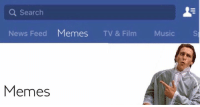 This is how the new facebook funny section should look like: Search  News Feed  Memes  TV & Film  Music  S  Memes This is how the new facebook funny section should look like