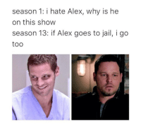Jail, Memes, and 🤖: season 1: i hate Alex, why is he  on this show  season 13: if Alex goes to jail, i go  too https://t.co/hKjfxxE11H