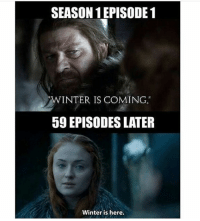 """🙌🙌🙌 Winter is here! gameofthrones got HBO gameofthronesfamily asoiaf asongoficeandfire westeros: SEASON 1EPISODE 1  WINTER IS COMING.""""  59 EPISODES LATER  Winter is here. 🙌🙌🙌 Winter is here! gameofthrones got HBO gameofthronesfamily asoiaf asongoficeandfire westeros"""