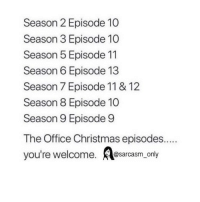 Funny, Life, and Memes: Season 2 Episode 10  Season 3 Episode 10  Season 5 Episode 11  Season 6 Episode 13  Season 7 Episode 11 & 12  Season 8 Episode 10  Season 9 Episode 9  you're welcome. @sarcasm_o tag a friend to save a life
