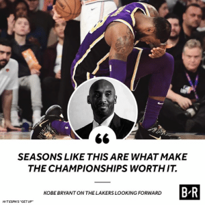 "Kobe Bryant, Los Angeles Lakers, and Kobe: SEASONS LIKE THIS ARE WHAT MAKE  THE CHAMPIONSHIPS WORTHIT.  BR  KOBE BRYANT ON THE LAKERS LOOKING FORWARD  HITESPN'S ""GETUP Wise words from the Mamba 💯"