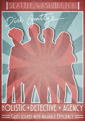 sexy-psycho-killer:  Need a case solved? Dirk Gently (That's me. I'm Dirk Gently) is here to help! Please call Dirk, Todd, or Farah on 555-010 (actually, don't call Todd, he never picks up; I know from experience). Dirk Gently's Holistic Detective Agency is based in Seattle, Washington, but we are willing to travel interstate.All cases are solved with arguable efficiency, with at least 90% success rate… maybe 80%.  We're happy to take any case, no matter how strange! Signed, Dirk Gently  #SaveDirkGently : SEATILE, WASHIINGTON  nk  en  HOLISTIC DETECTIVE AGENCY  CASES SOLVED WITH ARGUABLE EFFICIENCY- sexy-psycho-killer:  Need a case solved? Dirk Gently (That's me. I'm Dirk Gently) is here to help! Please call Dirk, Todd, or Farah on 555-010 (actually, don't call Todd, he never picks up; I know from experience). Dirk Gently's Holistic Detective Agency is based in Seattle, Washington, but we are willing to travel interstate.All cases are solved with arguable efficiency, with at least 90% success rate… maybe 80%.  We're happy to take any case, no matter how strange! Signed, Dirk Gently  #SaveDirkGently