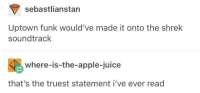 Apple, Juice, and Shrek: sebastlianstan  Uptown funk would've made it onto the shrek  soundtrack  where-is-the-apple-juice  that's the truest statement i've ever read meirl