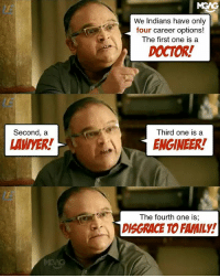 Wise advice from our Indian Dad... Show this to your dad, see if he agrees or not? emgek: Second, a  LAMMER!  We Indians have only  four career options!  The first one is a  DOCTOR!  Third one is a  ENGINEER!  The fourth one is,  Gr DISGRACE TO FAMILY! Wise advice from our Indian Dad... Show this to your dad, see if he agrees or not? emgek