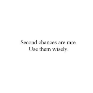 Net, Rare, and Them: Second chances are rare.  Use them wisely. https://iglovequotes.net/