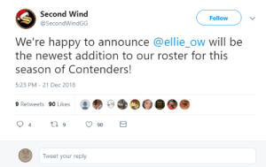 Tumblr, Blog, and Good: Second Wind  @SecondWindGG  Followv  We're happy to announce @ellie_ow will be  the newest addition to our roster for this  season of Contenders!  5:23 PM-21 Dec 2018  9 Retweets 90 Likes  Tweet your reply audvidis:  second wind (contenders na) just signed a female dps player, ellie. please watch their matches and support them if you want more female players in owl.  Theyre a really good team, too