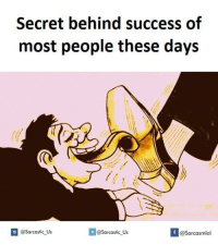 Success: Secret behind success of  most people these days  @Sarcastic us  If @Sarcastic Us  @Sarcasmlol