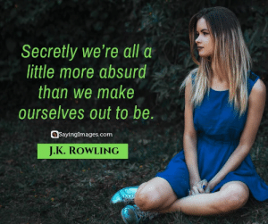 30 J.K. Rowling Quotes on Living, Dreaming, and Turning On the Light #sayingimages #jkrowlingquotes #jkrowlingquote #jkrowling #harrypotter: Secretly we're all a  little more absurd  than we make  ourselves out to be.  SayingImages.com  J.K.ROWLING 30 J.K. Rowling Quotes on Living, Dreaming, and Turning On the Light #sayingimages #jkrowlingquotes #jkrowlingquote #jkrowling #harrypotter